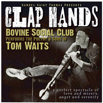 CLAP HANDS: Bovine Social Club Performs the Poetry and Song of Tom Waits!